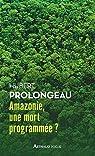 Amazonie, une mort programmée ? par Prolongeau