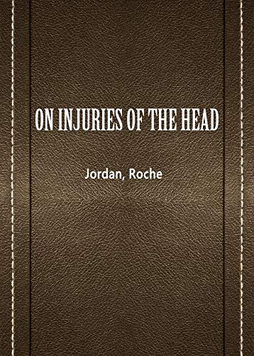 ON INJURIES OF THE HEAD (English Edition)