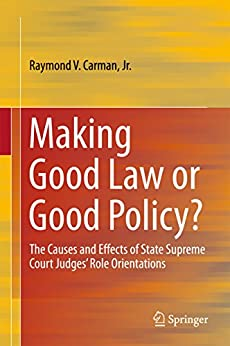Making Good Law or Good Policy?: The Causes and Effects of State Supreme Court Judges' Role Orientations Epub Descargar