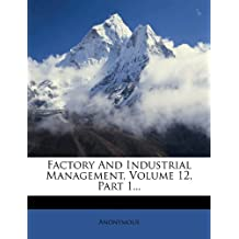 Factory and Industrial Management, Volume 12, Part 1...