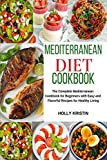 Mediterranean Diet Cookbook: The Complete Mediterranean Cookbook for Beginners with Easy and Flavorful