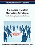 Customer-Centric Marketing Strategies: Tools for Building Organizational Performance (Premier Reference Source)