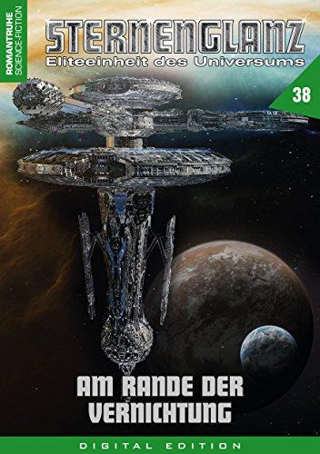 STERNENGLANZ – Eliteeinheit des Universums 38: Am Rande der Vernichtung