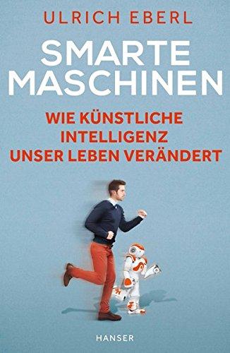 Smarte Maschinen: Wie Künstliche Intelligenz unser Leben verändert