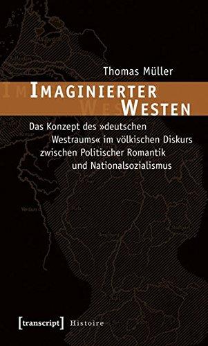 Imaginierter Westen: Das Konzept des »deutschen Westraums« im völkischen Diskurs zwischen...