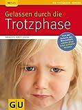 Gelassen durch die Trotzphase - Annette Kast-Zahn