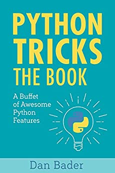 Python Tricks: A Buffet of Awesome Python Features by [Bader, Dan]