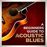 A Beginners Guide to Acoustic Blues