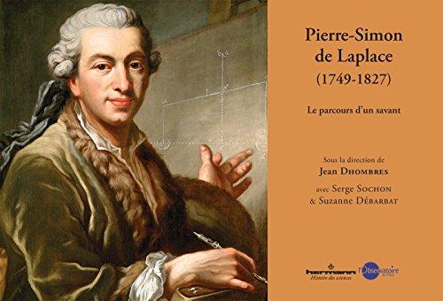 Pierre Simon de Laplace, 1749-1827: Le parcours d'un savant par Jean Dhombres