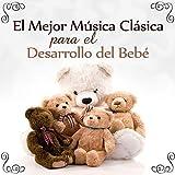 El Mejor Música Clásica para el Desarrollo del Bebé: Niños Pequeños y Juegos de Aprendizaje, Nacidos en Calma, Mejorar la Concentracion, Suave y Relajante Clásicos