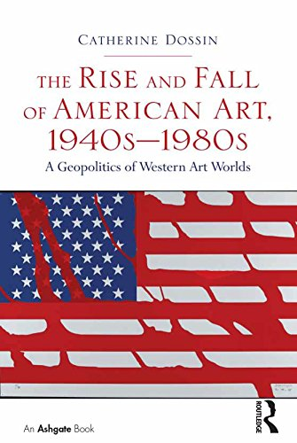 the-rise-and-fall-of-american-art-1940s-1980s-a-geopolitics-of-western-art-worlds