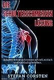 Die Schulterschmerzen Loesung: Schulter Sehnenschmerzen schnell, einfach und nachhaltig beheben.