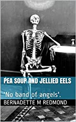 PEA SOUP AND JELLIED EELS: 'No band of angels'. (Memoir Book 4)