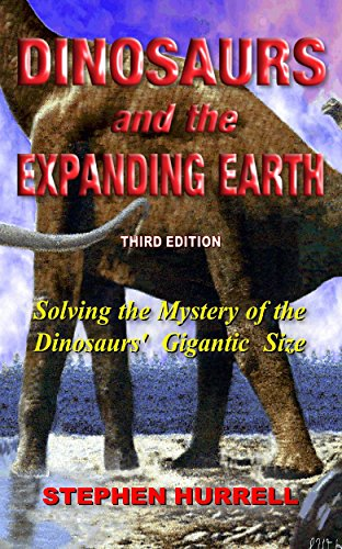 Dinosaurs and the Expanding Earth: Solving the Mystery of the Dinosaurs' Gigantic Size (English Edition)