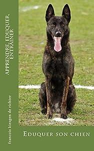 apprendre, eduquer, entrainer: Eduquer son chien (Education t. 10)