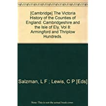[Cambridge] The Victoria History of the Counties of England: Cambridgeshire and the Isle of Ely, Vol 8: Armingford and Thriplow Hundreds.