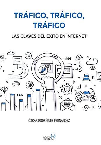 Tráfico, tráfico, tráfico. Las claves del éxito en Internet (Social Media) por Óscar Rodríguez Fernández