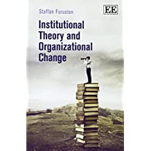Institutional Theory and Organizational Change by Staffan Furusten (2014-04-30)