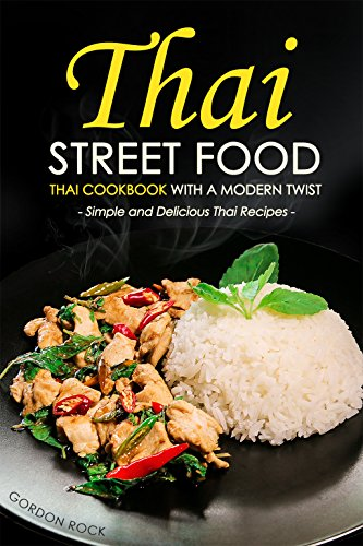 Thai street food thai cookbook with a modern twist simple and thai street food thai cookbook with a modern twist simple and delicious thai recipes forumfinder Choice Image