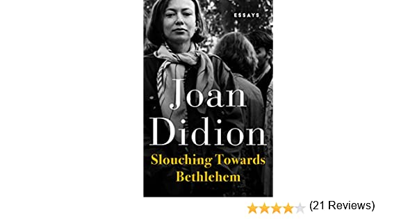slouching towards bethlehem essays ebook joan didion amazon co  slouching towards bethlehem essays ebook joan didion amazon co uk kindle store