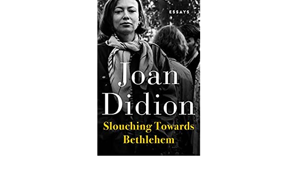 slouching towards bethlehem essays ebook joan didion in slouching towards bethlehem essays ebook joan didion in kindle store