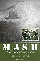MASH: An Army Surgeon in Korea by Otto F. Apel M.D. (1998-08-27)