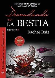 Desnudando a La Bestia: Tiger Rose II par Rachel Bels