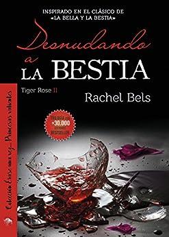 Desnudando a La Bestia: Tiger Rose II de [Bels, Rachel]