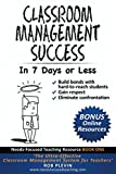 Classroom Management Success in 7 days or less: The Ultra-Effective Classroom Management System for Teachers (Needs-Focused Teaching Resource, Band 1)