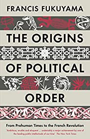 The Origins of Political Order: From Prehuman Times to the French Revolution [Lingua inglese]