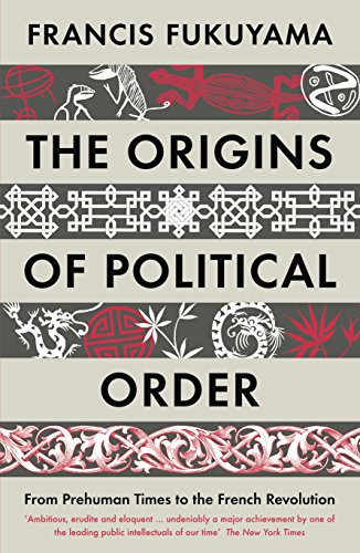 The Origins of Political Order: From Prehuman Times to the French Revolution por Francis Fukuyama