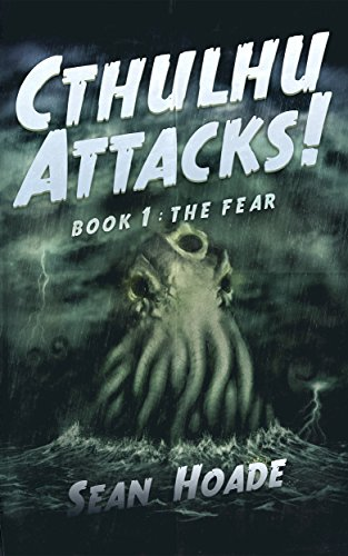 Cthulhu Attacks!: Book 1: The Fear (English Edition)
