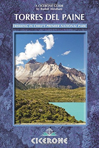 Torres del Paine: Trekking in Chile's Premier National Park (A Cicerone Guide) by Abraham, Rudolf (2010) Flexibound