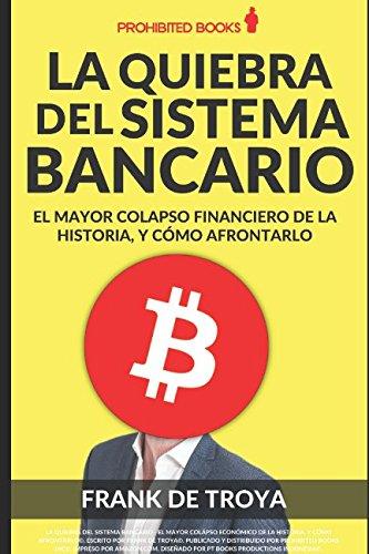 La quiebra del sistema bancario: El mayor colapso economico de la historia, y como afrontarlo