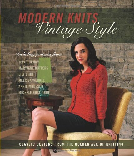 Modern Knits, Vintage Style: Classic Designs from the Golden Age of Knitting -