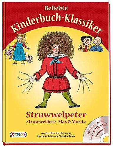 Beliebte Kinderbuch-Klassiker mit CD: Struwwelpeter, Struwwelliese, Max und Moritz