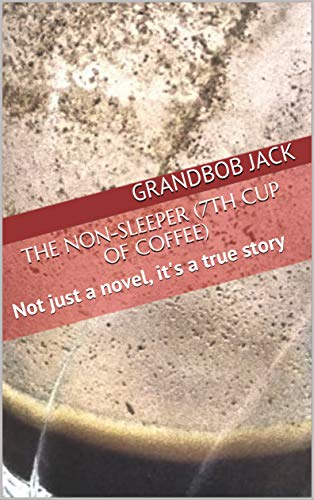 The Non-Sleeper (7th Cup of Coffee): Not just a novel, it's a true story (English Edition) -