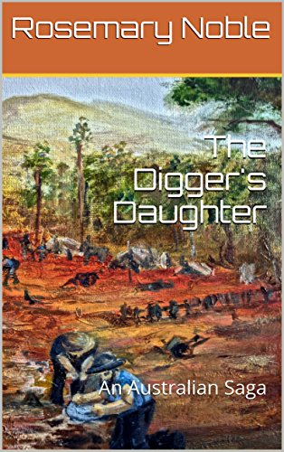 The Digger's Daughter: An Australian Saga (Currency Girls Book 2) by [Noble, Rosemary]