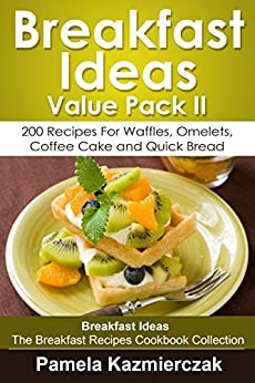 Breakfast Ideas Value Pack II - 200 Recipes For Waffles, Omelets, Coffee Cake and Quick Bread (Breakfast Ideas - The Breakfast Recipes Cookbook Collection 10) (English Edition) von [Kazmierczak, Pamela]