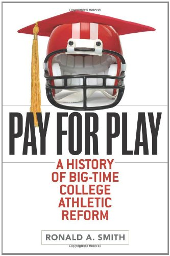 Pay for Play: A History of Big-Time College Athletic Reform (Sport and Society) por Ronald A. Smith