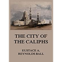 The City of the Caliphs (English Edition)