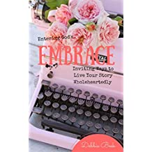 Entering God's Embrace: Inviting Ways to Live Your Story Wholeheartedly (English Edition)