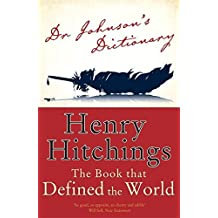 Dr Johnson's Dictionary: The Extraordinary Story of the Book That Defined the World by Henry Hitchings (2006-03-01)