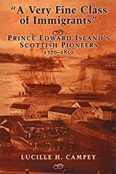 A Very Fine Class of Immigrants: Prince Edward Island's Scottish Pioneers, 1770-1850