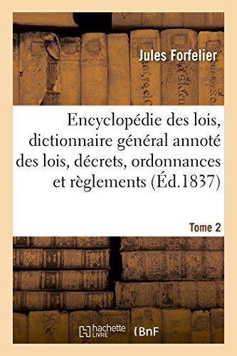 Encyclopédie des lois, dictionnaire général des lois, décrets, ordonnances et règlements Tome 2 par Jules Forfelier