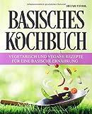 Basisches Kochbuch: - Vegetarisch und vegane Rezepte für eine basische Ernährung