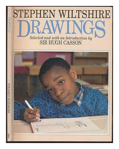 Drawings / Stephen Wiltshire; selected and with an introduction by Sir Hugh Casson; foreword by Lorraine Cole
