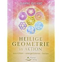 Heilige Geometrie in Aktion: ausrichten – energetisieren – heilen