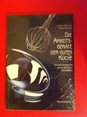 Die Arbeitsgeräte der guten Küche. Vom Austernbrecher bis zum Wiegemesser. (Rösle-Edition No. 1).