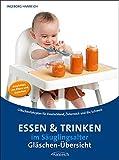 Essen und Trinken im Säuglingsalter Gläschen-Übersicht: Gläschenfahrplan für Deutschland, Österreich und die Schweiz - Ingeborg Hanreich